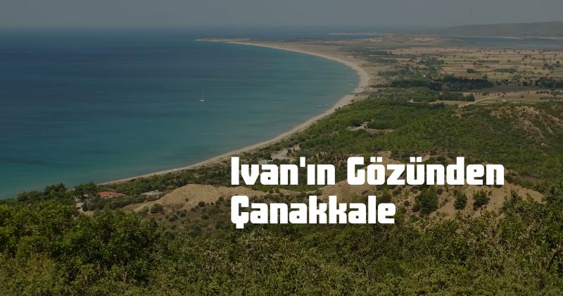 Gönüllümüz Ivan'ın Gözünden Çanakkale