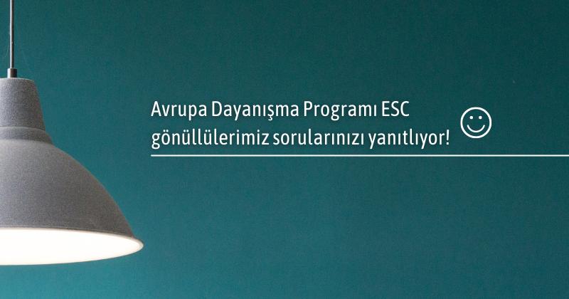 Avrupa Dayanışma Programı ESC gönüllülerimiz sorularınızı yanıtlıyor!